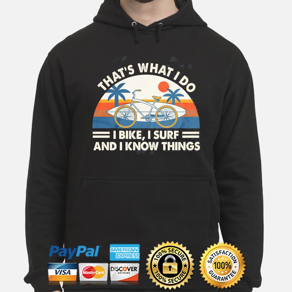 That's what I do i bike i surf and i know things vintage hoodie