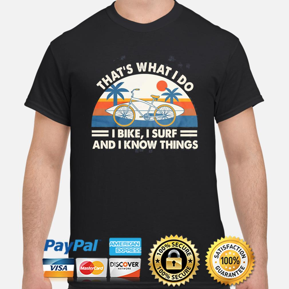 That's what I do i bike i surf and i know things vintage shirt