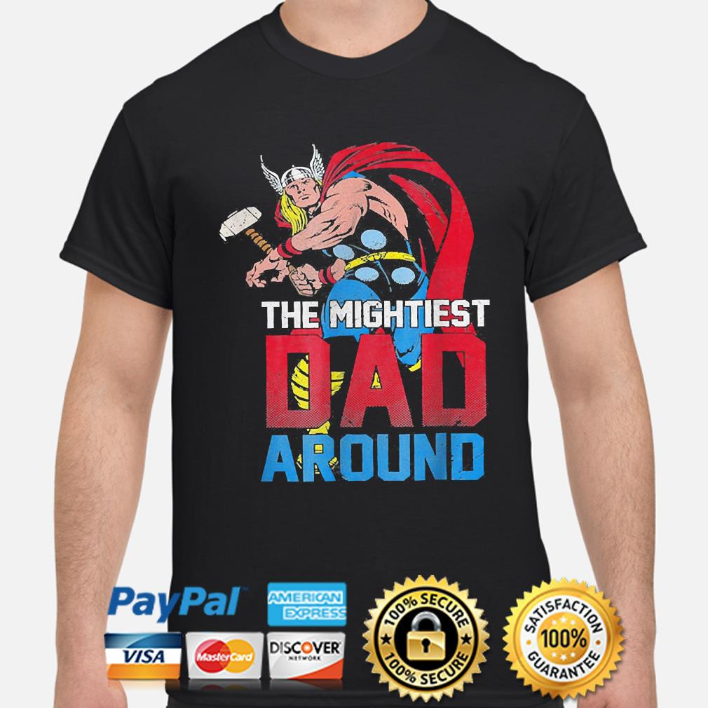 The mightiest dad around shirt