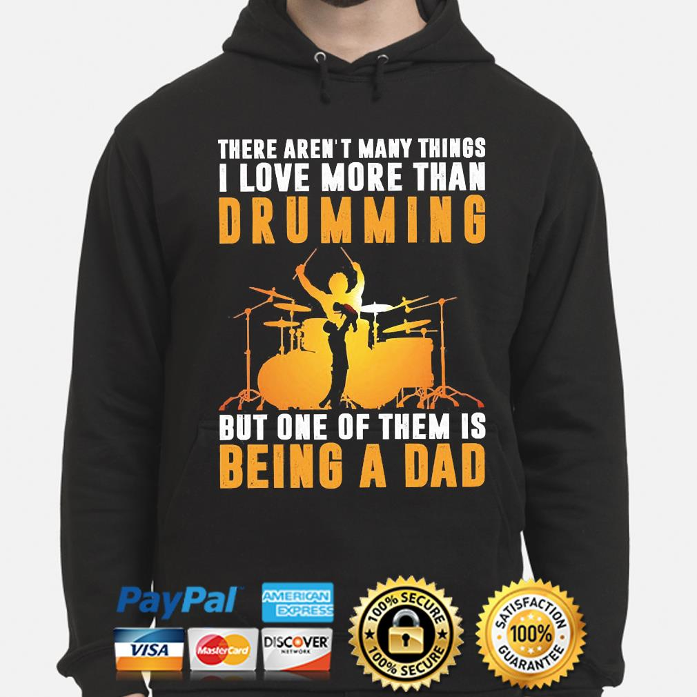 There aren't many things I love more than drumming but one of them is being a dad hoodie