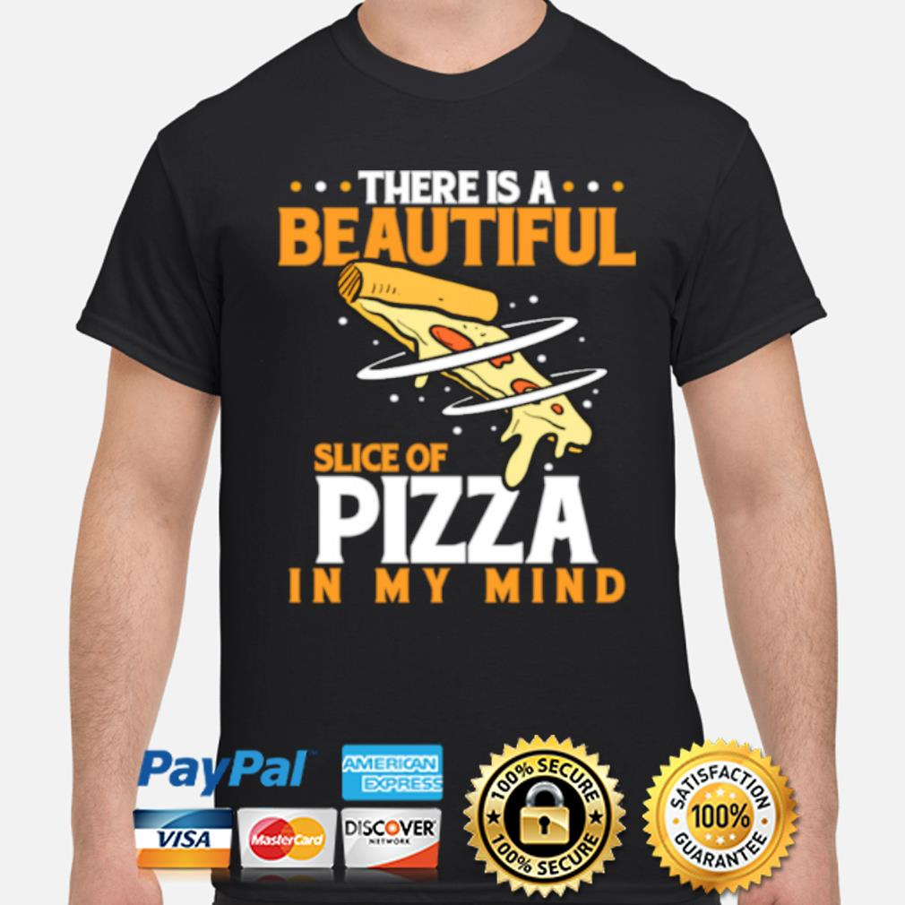 There is a beautiful slice of pizza in mind pizza love shirt