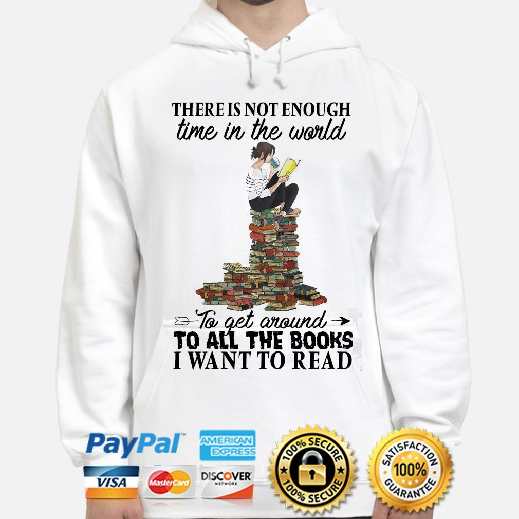There is not enough time in the world to get around to all the books I want to read hoodie