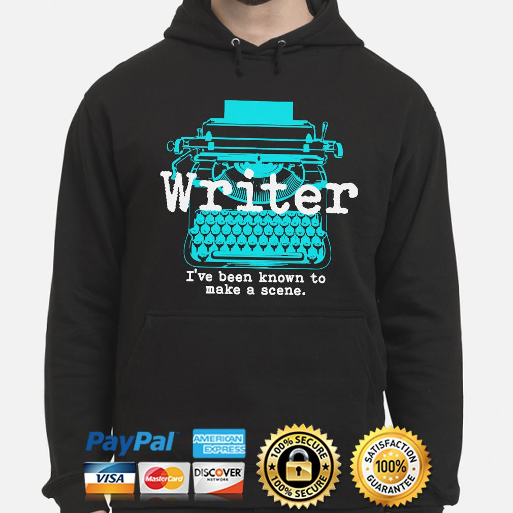 Writer I've been known to make a scene hoodie