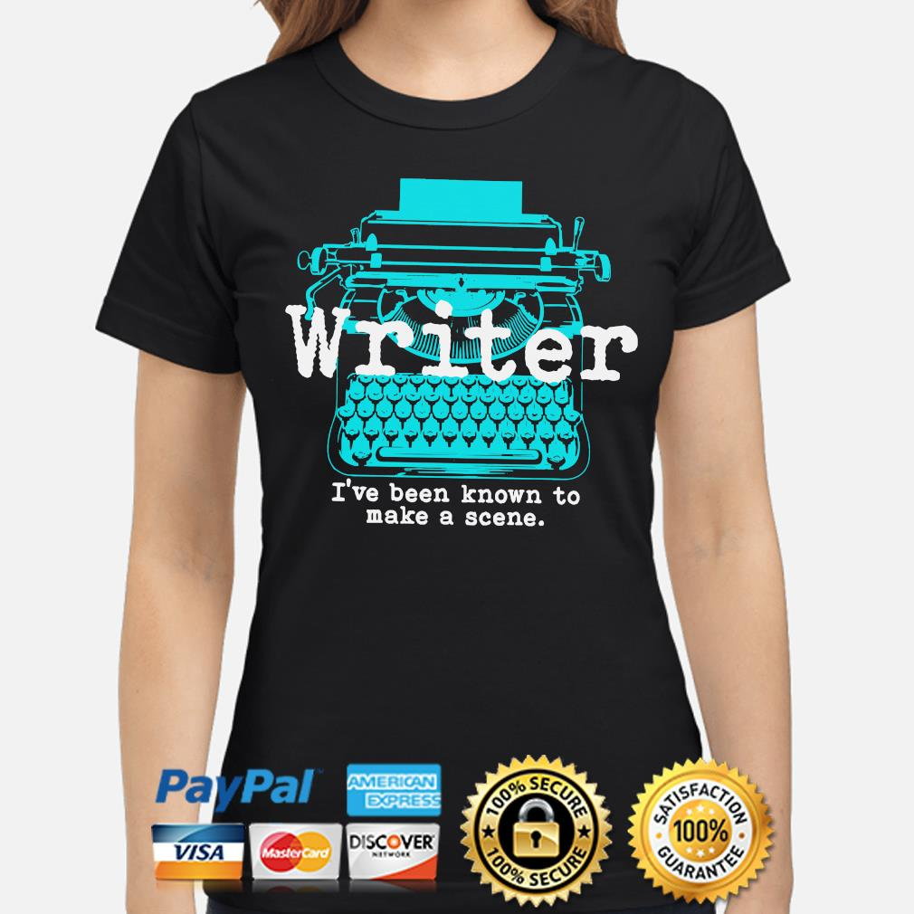 Writer I've been known to make a scene ladies-shirt
