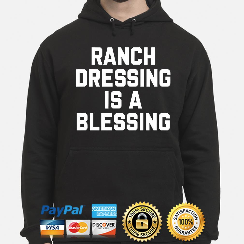 Ranch dressing is a blessing hoodie