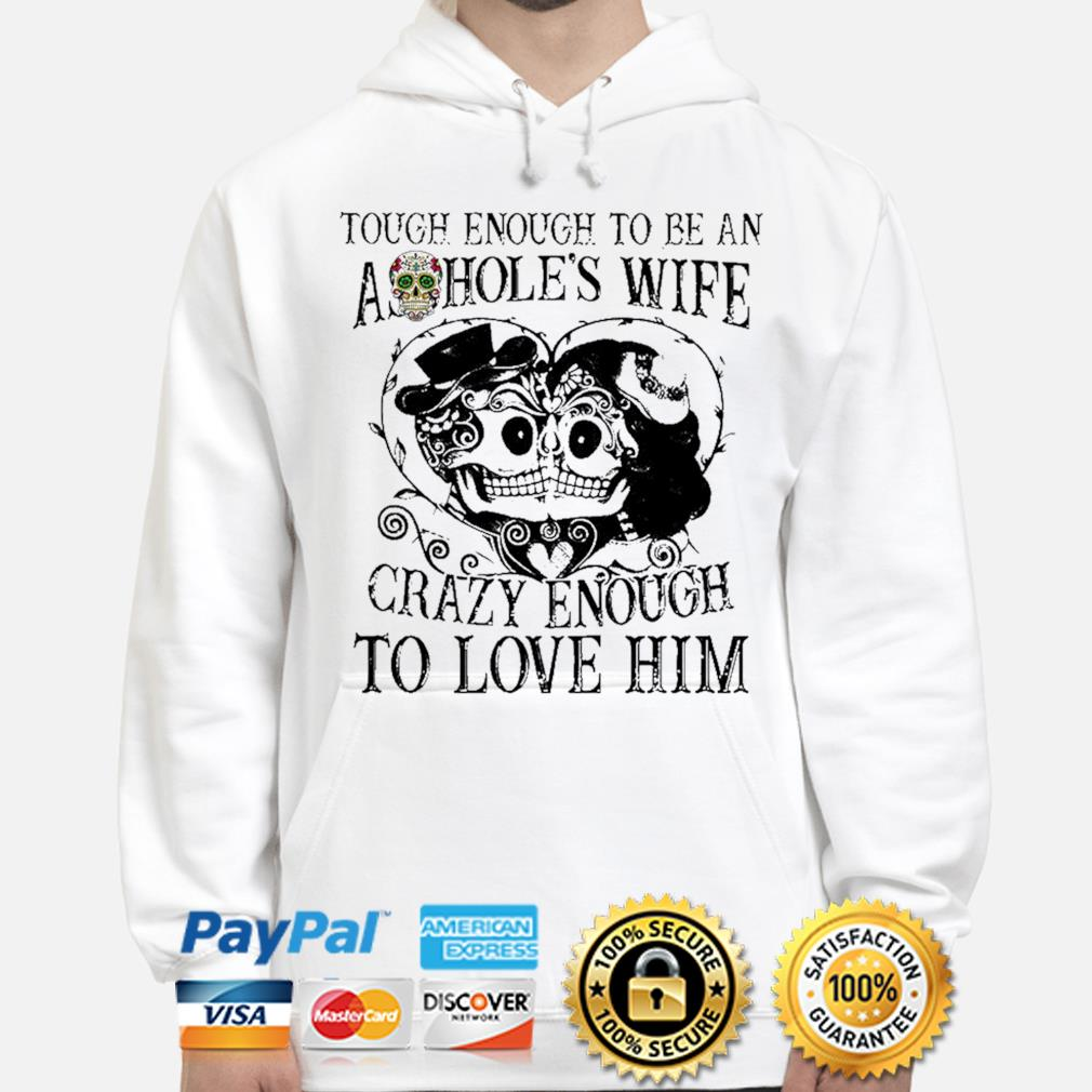 Tough enough to be an ashoole's wife carzy enough to love him s hoodie