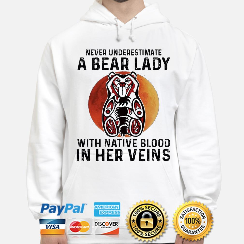 Never underestimate a Bear lady with Native blood in her veins s hoodie