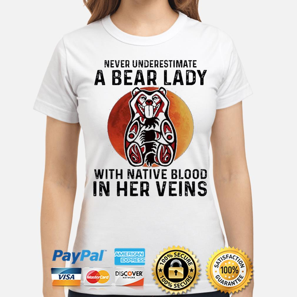 Never underestimate a Bear lady with Native blood in her veins shirt