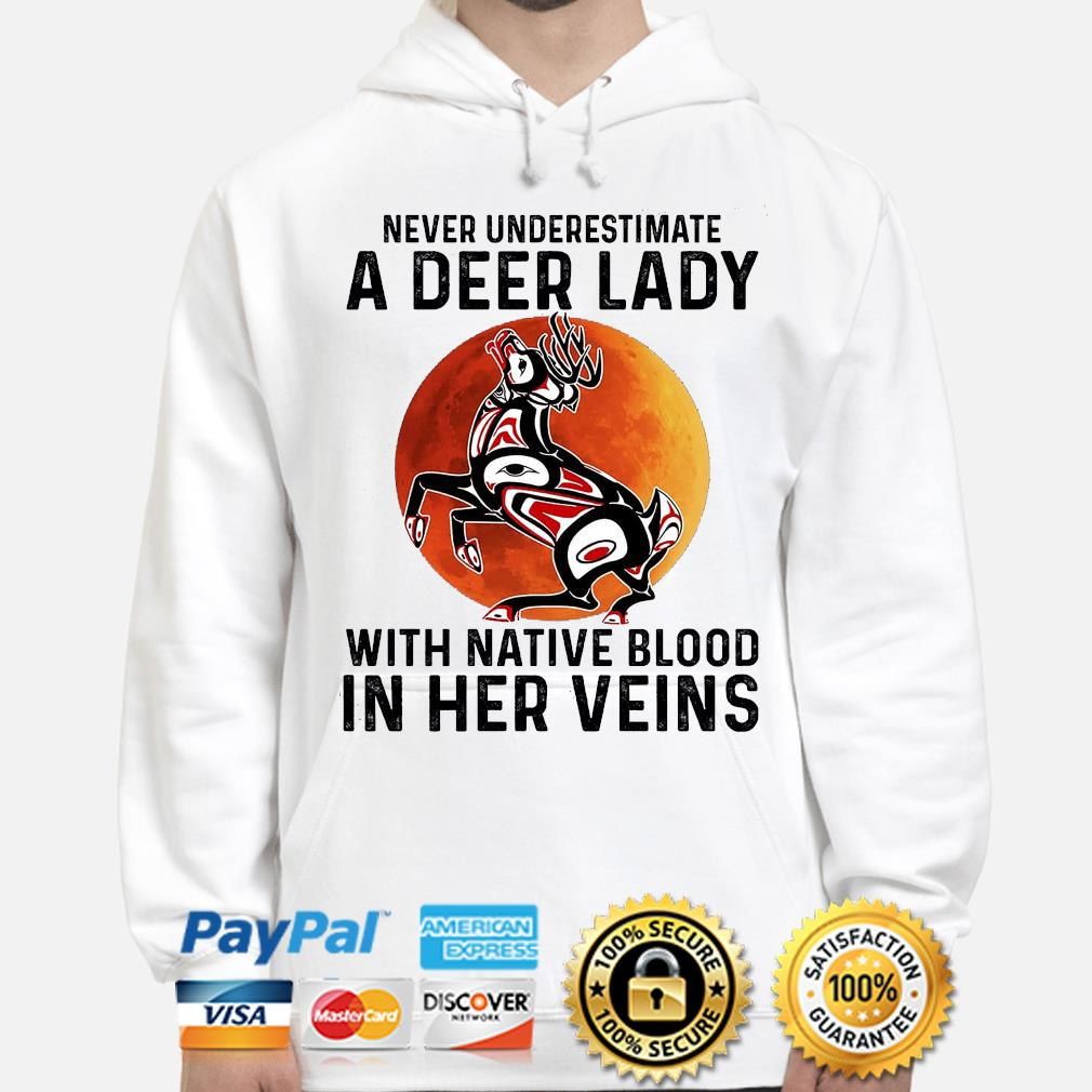 Never underestimate a Deer lady with Native blood in her veins s hoodie