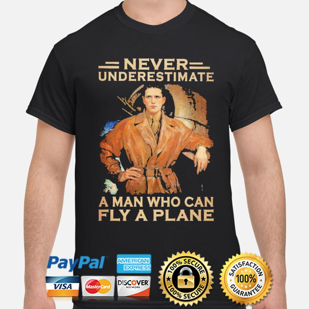 Never underestimate a man who can fly a plane shirt
