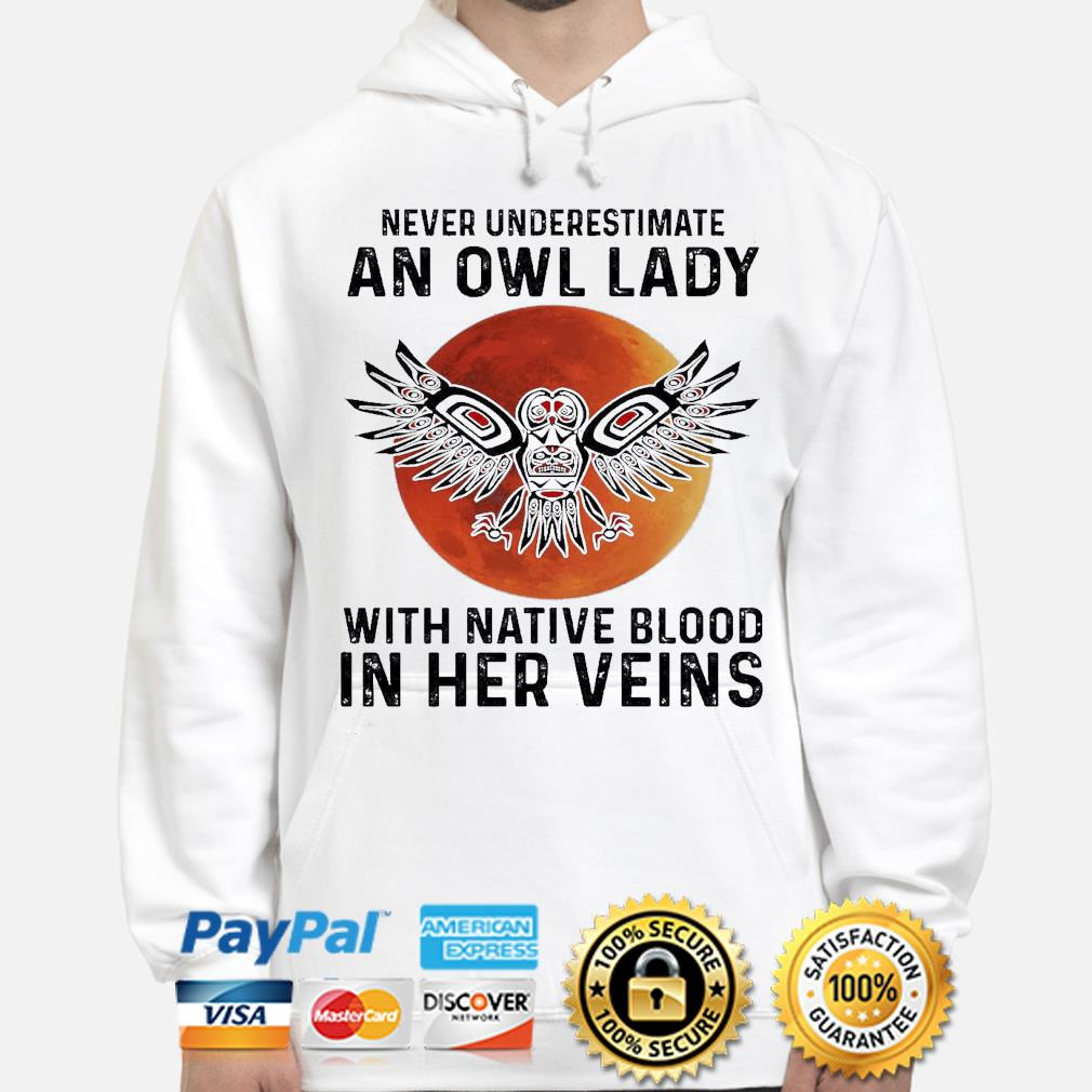 Never underestimate a Owl lady with Native blood in her veins s hoodie