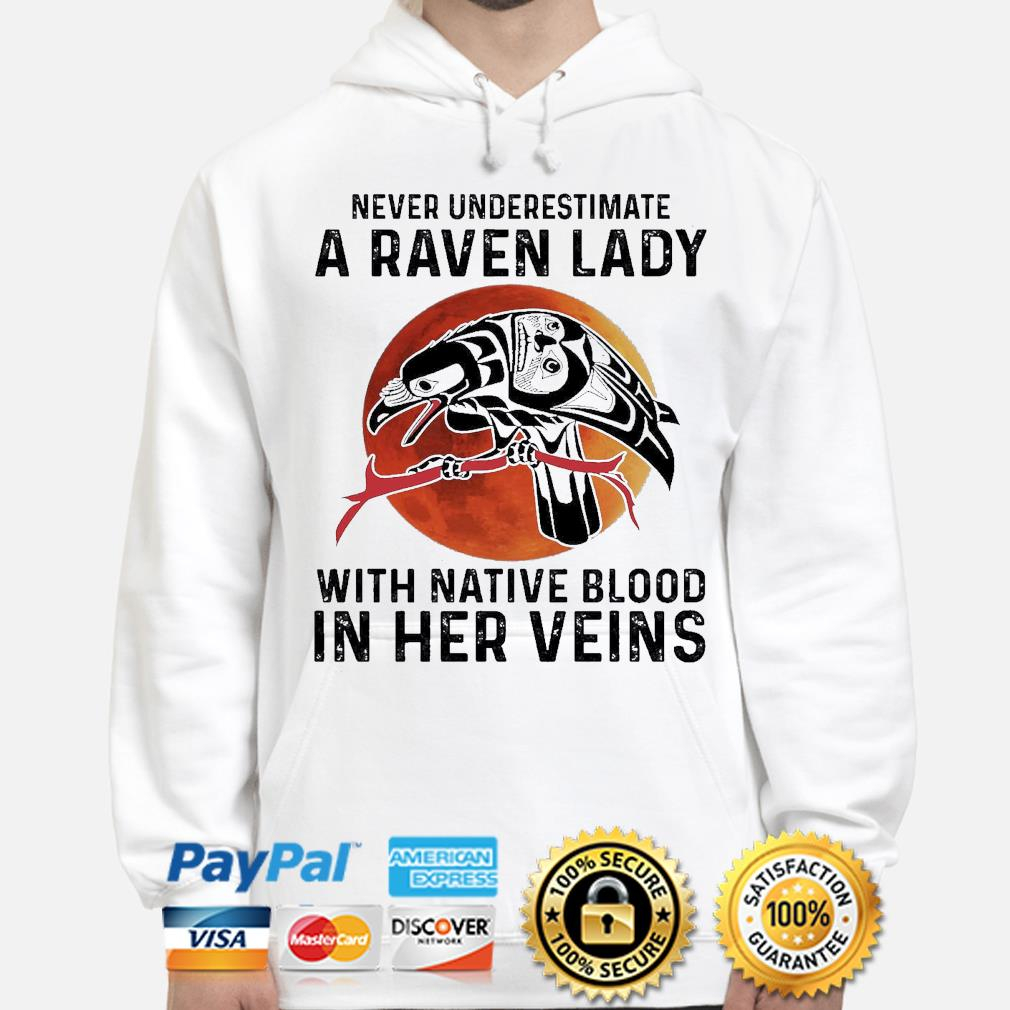 Never underestimate a Raven lady with Native blood in her veins s hoodie