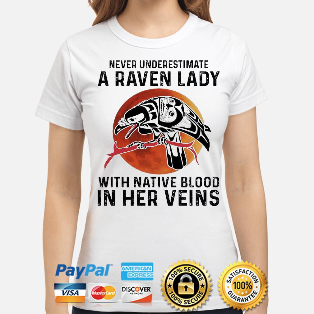 Never underestimate a Raven lady with Native blood in her veins shirt