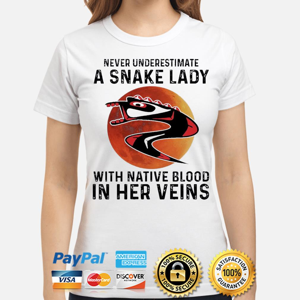 Never underestimate a Snake lady with Native blood in her veins shirt