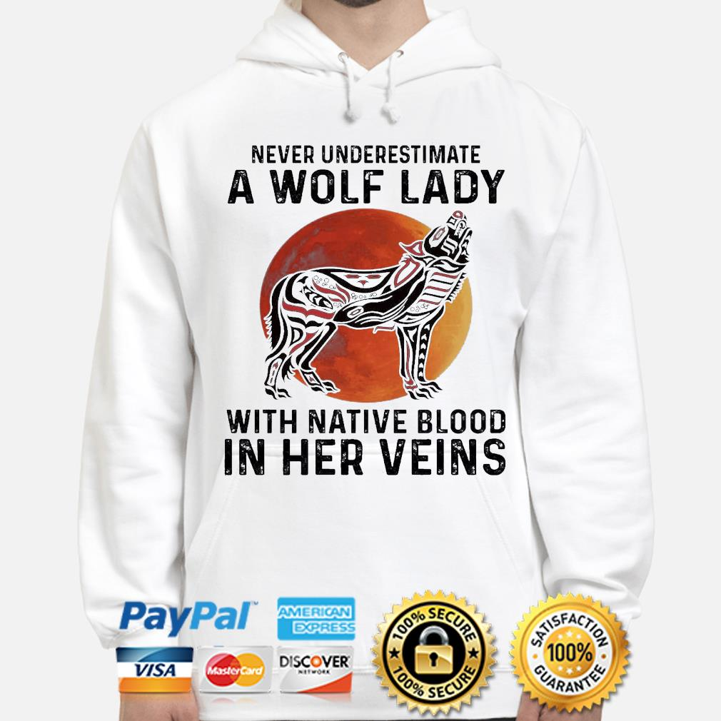 Never underestimate a Wolf lady with Native blood in her veins s hoodie
