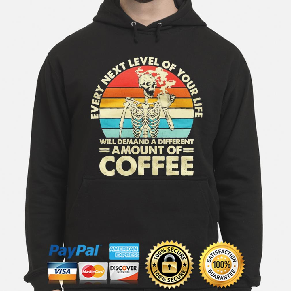 Skull every next level of your life will demand a different amount of Coffee vintage s hoodie
