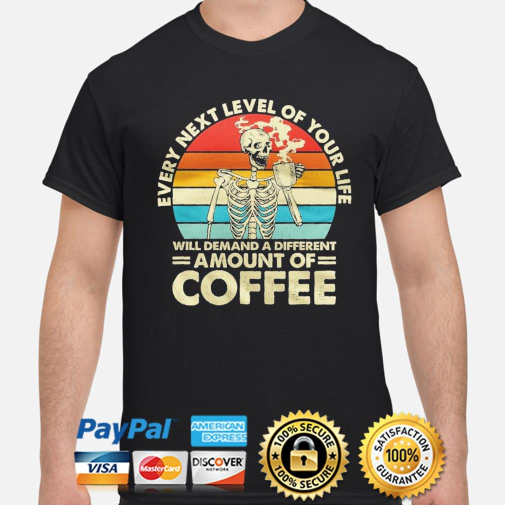 Skull every next level of your life will demand a different amount of Coffee vintage shirt